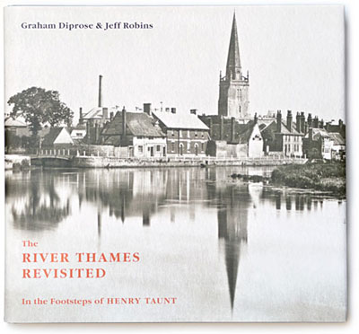 Jacket cover of 'The Thames Revisited, …in the Footsteps of Henry Taunt' published by Francis Lincoln Ltd Publishers, reproduced by permission of Francis Lincoln Ltd Publishers